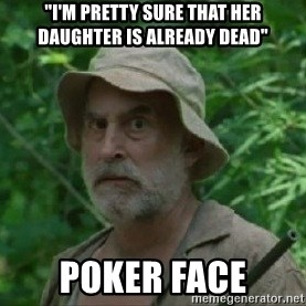 "The Dale Face - ""i'm pretty sure that her daughter is already dead"" poker face"