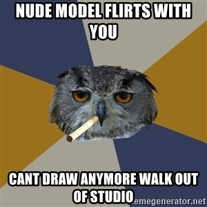 Art Student Owl - nude model flirts with you  cant draw anymore walk out of studio