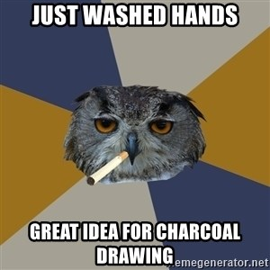 Art Student Owl - Just washed hands great idea for charcoal drawing