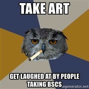 Art Student Owl - take art get laughed at by people taking bscs