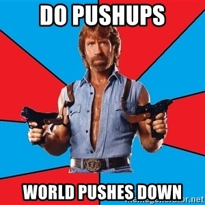 Chuck Norris  - DO PUSHUPS WORLD PUSHES DOWN