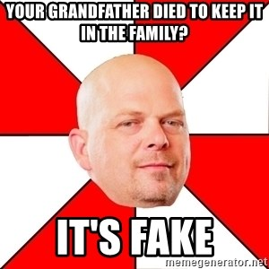 Pawn Stars - Your grandfather died to keep it in the family? It's fake