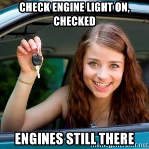 Teen Driver - Check engine light on, checked engines still there
