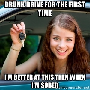 Teen Driver - Drunk drive for the first time i'm better at this then when I'm sober