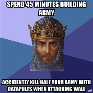 Age Of Empires - spend 45 minutes building army accidently kill half your army with catapults when attacking wall