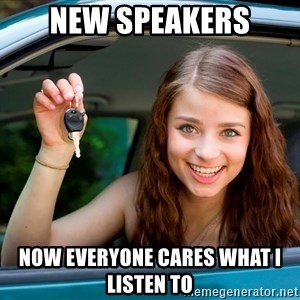 Teen Driver - New speakers now everyone cares what I listen to