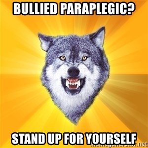Courage Wolf - Bullied paraplegic? stand up for yourself