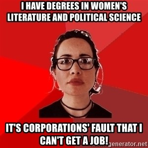 Liberal Douche Garofalo - I have degrees in women's literature and political science It's corporations' fault that I can't get a job!