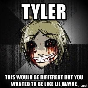 Insanity Blonde - Tyler  This would be different but you wanted to be like lil wayne