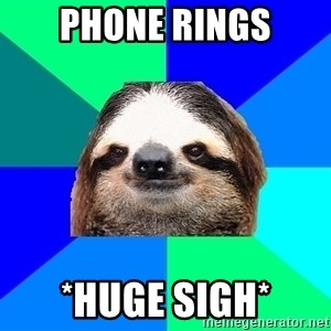 Socially Lazy Sloth - Phone rings *huge sigh*
