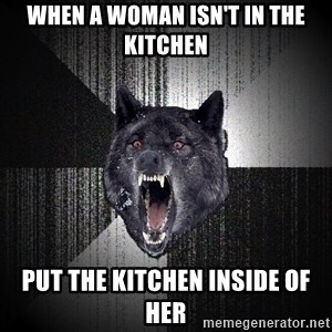 Insanity Wolf - When a woman isn't in the kitchen put the kitchen inside of her