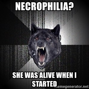 Insanity Wolf - Necrophilia? she was alive when i started