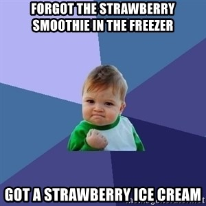 Success Kid - Forgot the strawberry smoothie in the freezer Got a strawberry ice cream