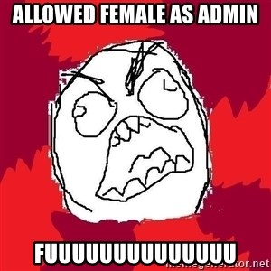 Rage FU - Allowed female as admin FUUUUUUUUUUUUUU