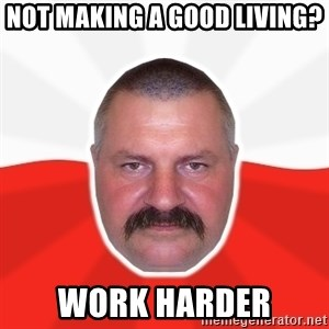 Advice Polack - not making a good living? work harder