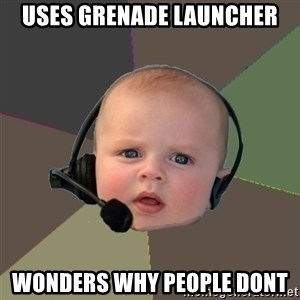 FPS N00b - uses Grenade Launcher Wonders why people dont