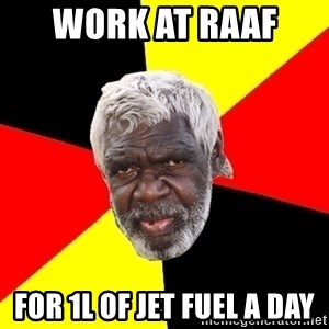Abo - WORK AT RAAF  For 1L OF JET FUEL A DAY