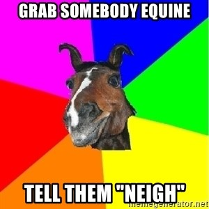 "SuperHorseAnton - GRAB SOMEBODY EQUINE TELL THEM ""NEIGH"""