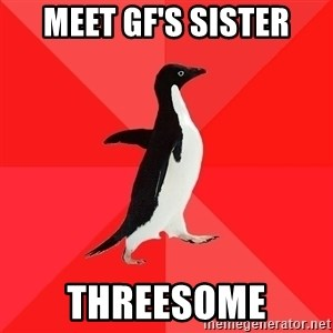 Socially Awesome Penguin - meet gf's sister threesome