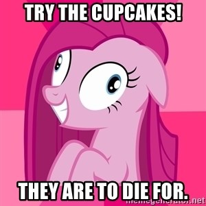 Depressive Pinkamena - Try the cupcakes! They are to DIE for.