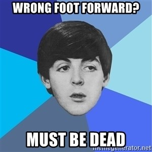 Paul Mccartney - wrong foot forward? must be dead