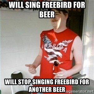 Redneck Randal - will sing freebird for beer will stop singing freebird for another beer