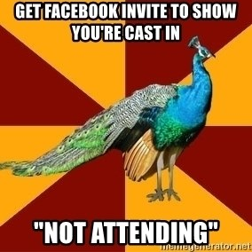 "Thespian Peacock - GET FACEBOOK INVITE TO SHOW YOU'RE CAST IN ""NOT ATTENDING"""