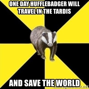 PuffleBadger - One day HuffleBadger will travel in the Tardis and save the world