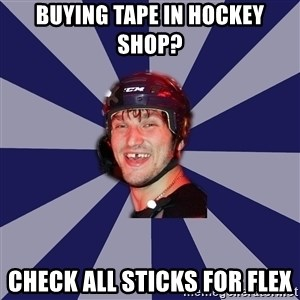 hockey player - BUYING TAPE IN HOCKEY Shop? CHECK ALL STICKS FOR FLEX