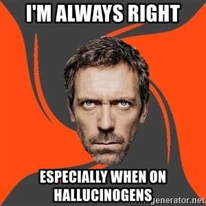 AngryDoctor - i'm always right especially when on hallucinogens