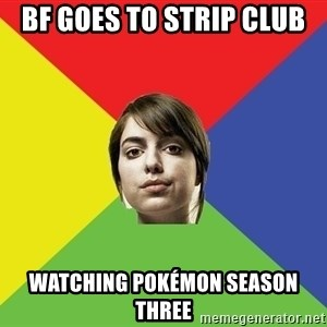 Non Jealous Girl - bf goes to strip club watching pokémon season three