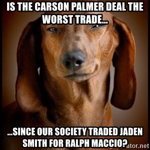 Smughound - is the carson palmer deal the worst trade... ...since our society traded jaden smith for ralph maccio?