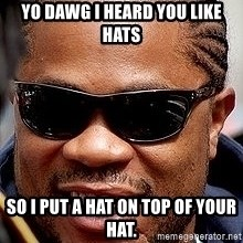 Xzibit - yo dawg i heard you like hats so i put a hat on top of your hat.