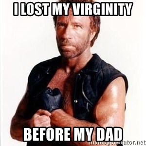 Chuck Norris  - I lost my virginity Before my dad