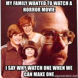 Vengeance Dad - my family wanted to watch a horror movie i say why watch one when we can make one