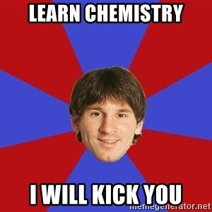 Messiya - Learn chemistry i will kick you
