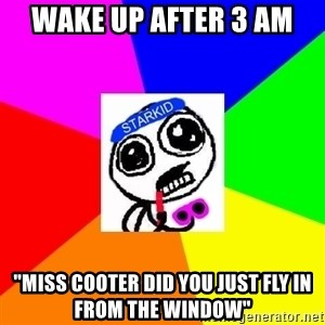 "Starkid Anonymous - wAKE UP AFTER 3 AM ""MISS COOTER DID YOU JUST FLY IN FROM THE WINDOW"""