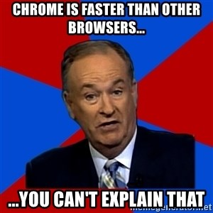 Bill O'Reilly Proves God - Chrome is faster than other BROWSERS... ...you can't explain that