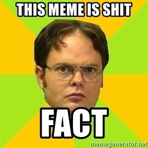 Courage Dwight - this meme is shit fact