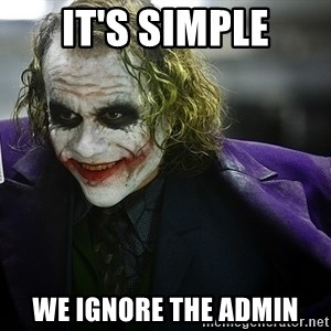 joker - It's simple we ignore the admin