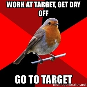 Retail Robin - Work At target, Get Day Off Go To Target
