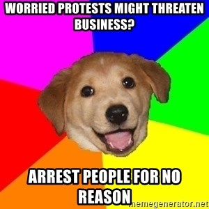 Advice Dog - worried protests might threaten business? arrest people for no reason