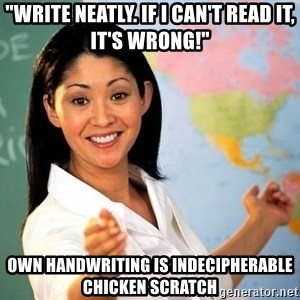 """Unhelpful High School Teacher - """"write neatly. If I can't read it, it's wrong!"""" own Handwriting is indecipherable chicken scratch"""