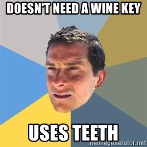 Bear Grylls - doesn't need a wine key uses teeth