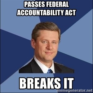 Harper Government - Passes Federal Accountability Act Breaks it