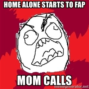 Rage FU - Home alone starts to fap mom calls