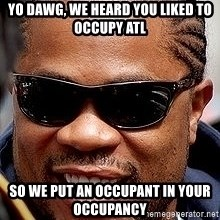 Xzibit - yo dawg, we heard you liked to occupy atl so we put an occupant in your occupancy