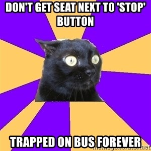 Anxiety Cat - Don't get seat next to 'stop' button trapped on bus forever