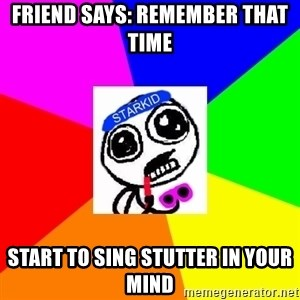 Starkid Anonymous - Friend says: remember that time start to sing stutter in your mind