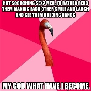 Fanfic Flamingo - hot scorching sex? meh, i'd rather read them making each other smile and laugh and see them holding hands my god what have i become